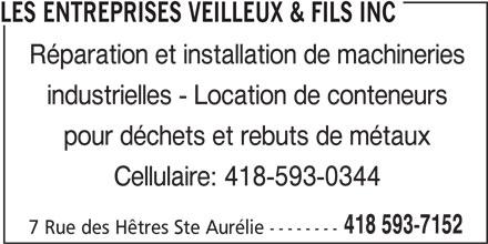 Les Entreprises Veilleux & Fils Inc (418-593-7152) - Annonce illustrée======= - Réparation et installation de machineries industrielles - Location de conteneurs pour déchets et rebuts de métaux Cellulaire: 418-593-0344 418 593-7152 7 Rue des Hêtres Ste Aurélie -------- LES ENTREPRISES VEILLEUX & FILS INC