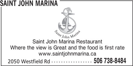 Saint John Marina (506-738-8484) - Annonce illustrée======= - SAINT JOHN MARINA Saint John Marina Restaurant Where the view is Great and the food is first rate www.saintjohnmarina.ca 506 738-8484 2050 Westfield Rd -----------------