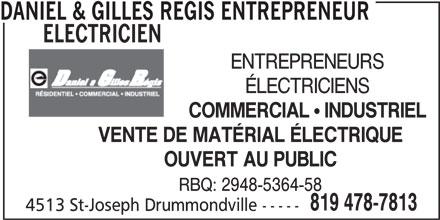 Daniel & Gilles Régis Entrepreneur Électricien (819-478-7813) - Annonce illustrée======= - DANIEL & GILLES REGIS ENTREPRENEUR ELECTRICIEN ENTREPRENEURS ÉLECTRICIENS COMMERCIAL ! INDUSTRIEL VENTE DE MATÉRIAL ÉLECTRIQUE OUVERT AU PUBLIC RBQ: 2948-5364-58 819 478-7813 4513 St-Joseph Drummondville -----
