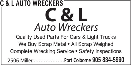 C & L Auto Wreckers (905-834-5990) - Display Ad - C & L AUTO WRECKERS Quality Used Parts For Cars & Light Trucks We Buy Scrap Metal  All Scrap Weighed Complete Wrecking Service  Safety Inspections Port Colborne 905 834-5990 2506 Miller -------------