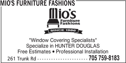 "Mio's Furniture Fashions (705-759-8183) - Display Ad - MIO'S FURNITURE FASHIONS ""Window Covering Specialists"" Specialize in HUNTER DOUGLAS Free Estimates  Professional Installation 705 759-8183 261 Trunk Rd ---------------------- MIO'S FURNITURE FASHIONS ""Window Covering Specialists"" Specialize in HUNTER DOUGLAS Free Estimates  Professional Installation 705 759-8183 261 Trunk Rd ----------------------"