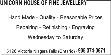 Unicorn House Of Fine Jewellery (905-374-0671) - Display Ad - UNICORN HOUSE OF FINE JEWELLERY Hand Made - Quality - Reasonable Prices Repairing - Refinishing - Engraving Wednesday to Saturday 905 374-0671 5126 Victoria Niagara Falls (Ontario) -