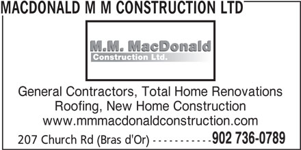 MacDonald M M Construction Ltd (902-736-0789) - Display Ad - MACDONALD M M CONSTRUCTION LTD General Contractors, Total Home Renovations Roofing, New Home Construction www.mmmacdonaldconstruction.com 902 736-0789 207 Church Rd (Bras d'Or) -----------