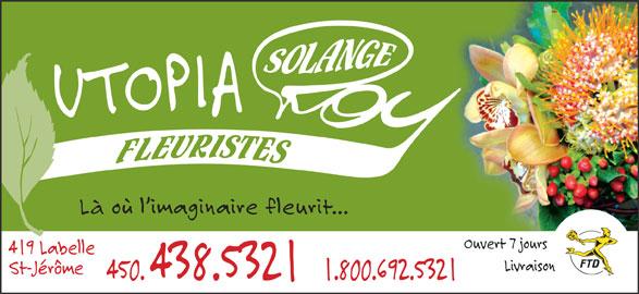 Utopia Art Floral-Fleuriste Solange Roy (450-438-5321) - Annonce illustrée======= - Là où l imaginaire fleurit... Ouvert 7 jours 419 Labelle Livraison St-Jérôme 450. 438.5321   1.800.692.5321