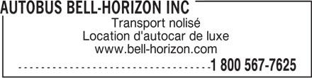 Autobus Bell-Horizon Inc (1-800-567-7625) - Annonce illustrée======= - AUTOBUS BELL-HORIZON INC Transport nolisé Location d'autocar de luxe www.bell-horizon.com 1 800 567-7625 ----------------------------------