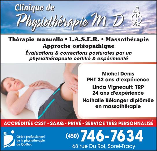 Clinique De Physiothérapie M D (450-746-7634) - Annonce illustrée======= - Thérapie manuelle   L.A.S.E.R.   Massothérapie Évaluations & corrections posturales par un physiothérapeute certifié & expérimenté Michel Denis PHT 32 ans d expérience Linda Vigneault: TRP 24 ans d'expérience Nathalie Bélanger diplômée Approche ostéopathique en massothérapie ACCRÉDITÉE CSST - SAAQ - PRIVÉ - SERVICE TRÈS PERSONNALISÉ 450 746-7634 68 rue Du Roi, Sorel-Tracy