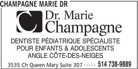 Doctor Champagne Marie (514-738-9889) - Annonce illustrée======= - CHAMPAGNE MARIE DR DENTISTE PÉDIATRIQUE SPÉCIALISTE POUR ENFANTS & ADOLESCENTS ANGLE CÔTE-DES-NEIGES ----- 514 738-9889 3535 Ch Queen Mary Suite 307