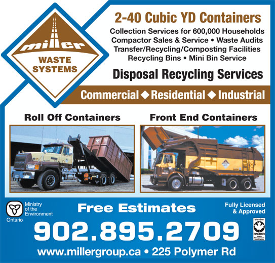 Truro Sanitation Ltd (902-895-2709) - Display Ad - Front End Containers Free Estimates 902.895.2709 www.millergroup.ca   225 Polymer Rdwwwmillergroupca 225PolymerRd 2-40 Cubic YD Containers Collection Services for 600,000 Households Compactor Sales & Service   Waste Audits Transfer/Recycling/Composting Facilities Recycling Bins   Mini Bin Service Disposal Recycling Services Commercial Residential Industrial Roll Off Containers