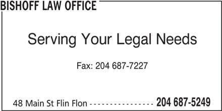 Bishoff Law Office (204-687-5249) - Display Ad - BISHOFF LAW OFFICE Serving Your Legal Needs Fax: 204 687-7227 204 687-5249 48 Main St Flin Flon ----------------