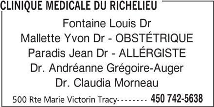 Clinique Médicale du Richelieu (450-742-5638) - Annonce illustrée======= - CLINIQUE MEDICALE DU RICHELIEU Fontaine Louis Dr Mallette Yvon Dr - OBSTÉTRIQUE Paradis Jean Dr - ALLÉRGISTE Dr. Andréanne Grégoire-Auger Dr. Claudia Morneau 450 742-5638 500 Rte Marie Victorin Tracy--------