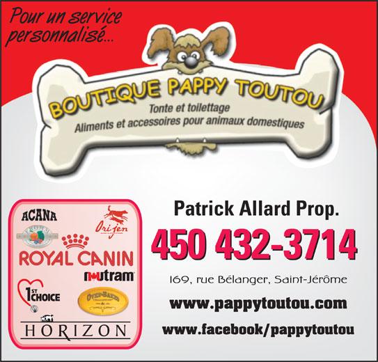Boutique Pappy-Toutou (450-432-3714) - Annonce illustrée======= - Pour un service personnalisé... Patrick Allard Prop. 450 432-3714 169, rue Bélanger, Saint-Jérôme www.pappytoutou.com www.facebook/pappytoutou
