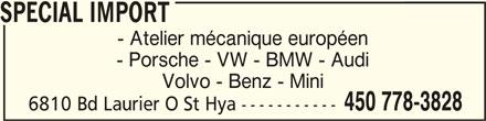 Spécial Import (450-778-3828) - Annonce illustrée======= - SPECIAL IMPORT SPECIAL IMPORT - Porsche - VW - BMW - Audi Volvo - Benz - Mini 450 778-3828 6810 Bd Laurier O St Hya ----------- SPECIAL IMPORT - Atelier mécanique européen