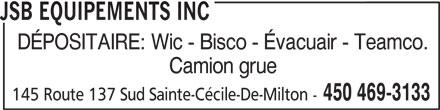 JSB Equipements Inc (450-469-3133) - Annonce illustrée======= - JSB EQUIPEMENTS INC DÉPOSITAIRE: Wic - Bisco - Évacuair - Teamco. Camion grue 450 469-3133 145 Route 137 Sud Sainte-Cécile-De-Milton -