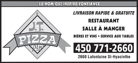 Pizza JT (450-771-2660) - Annonce illustrée======= - RESTAURANT SALLE À MANGER BIÈRES ET VINS   SERVICE AUX TABLES 450 771-2660 2660 Lafontaine St-Hyacinthe LIVRAISON RAPIDE & GRATUITE
