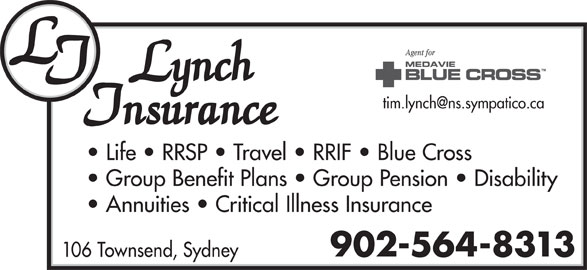 Lynch Insurance Agency (902-564-8313) - Display Ad - Group Benefit Plans   Group Pension   Disability Annuities   Critical Illness Insurance 902-564-8313 106 Townsend, Sydney Life   RRSP   Travel   RRIF   Blue Cross