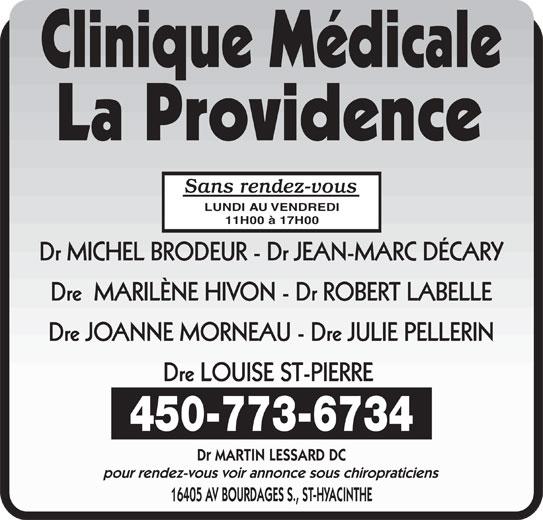 Clinique Médicale La Providence (450-773-6734) - Annonce illustrée======= - Sans rendez-vous LUNDI AU VENDREDI 11H00 à 17H00 Dr MICHEL BRODEUR - Dr JEAN-MARC DÉCARY Dre  MARILÈNE HIVON - Dr ROBERT LABELLE Dre LOUISE ST-PIERRE 450-773-6734 Dr MARTIN LESSARD DC pour rendez-vous voir annonce sous chiropraticiens 16405 AV BOURDAGES S., ST-HYACINTHE Dre JOANNE MORNEAU - Dre JULIE PELLERIN
