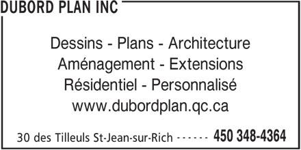 Dubord Plan Inc (450-348-4364) - Annonce illustrée======= - DUBORD PLAN INC Aménagement - Extensions Résidentiel - Personnalisé www.dubordplan.qc.ca ------ 450 348-4364 30 des Tilleuls St-Jean-sur-Rich Dessins - Plans - Architecture