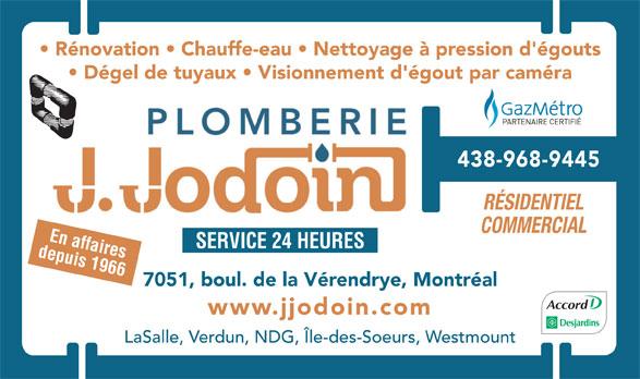 Plomberie J Jodoin Ltée (514-761-2545) - Annonce illustrée======= - LaSalle, Verdun, NDG, Île-des-Soeurs, Westmount Rénovation   Chauffe-eau   Nettoyage à pression d'égouts Dégel de tuyaux   Visionnement d'égout par caméra 438-968-9445 RÉSIDENTIEL COMMERCIAL En affaires SERVICE 24 HEURES depuis 1966 7051, boul. de la Vérendrye, Montréal www.jjodoin.com