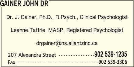 Dr John Gainer (902-539-1235) - Display Ad - GAINER JOHN DR Dr. J. Gainer, Ph.D., R.Psych., Clinical Psychologist Leanne Tattrie, MASP, Registered Psychologist 902 539-1235 207 Alexandra Street --------------- 902 539-3306 Fax ---------------------------------