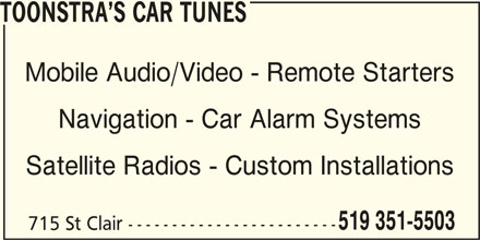 Toonstar's Car Tunes (519-351-5503) - Display Ad - TOONSTRA S CAR TUNES Mobile Audio/Video - Remote Starters Navigation - Car Alarm Systems Satellite Radios - Custom Installations 519 351-5503 715 St Clair ------------------------