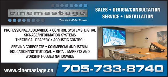 Cinema Stage Inc (705-733-8740) - Display Ad - SALES   DESIGN/CONSULTATIONSALES SERVICE   INSTALLATIONSERV PROFESSIONAL AUDIO/VIDEO   CONTROL SYSTEMS, DIGITALFESSIONAL AUDIO/VIDEO   CONTROL SYSTEMS, DIGITAL SIGNAGE/INFORMATION SYSTEMSSIGNAGE/INFORMATION SYSTEMS THEATRICAL DRAPERY   ACOUSTIC CONTROLTHEATRICAL DRAPERY   ACOUSTIC CONTROL SERVING CORPORATE   COMMERCIAL/INDUSTRIALSERVING CORPORATE   COMMERCIAL/INDUSTRIAL EDUCATION/INSTITUTIONAL   RETAIL MARKETS ANDEDUCATION/INSTITUTIONAL   RETAIL MARKETS AND WORSHIP HOUSES NATIONWIDE www.cinemastage.ca