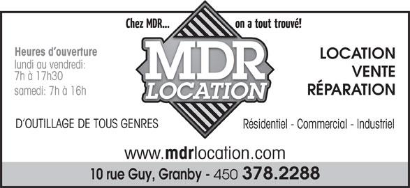 Location M D R Inc (450-378-2288) - Annonce illustrée======= - Heures d ouvertureture LOCATIONLO lundi au vendredi:: VENTE 7h à 17h30 samedi: 7h à 16h RÉPARATION D OUTILLAGE DE TOUS GENRES Résidentiel - Commercial - Industriel www. mdr location.com 378.2288 450 10 rue Guy, Granby -