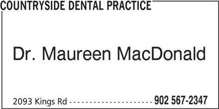Countryside Dental Practice (902-567-2347) - Display Ad - COUNTRYSIDE DENTAL PRACTICE Dr. Maureen MacDonald 902 567-2347 2093 Kings Rd ---------------------