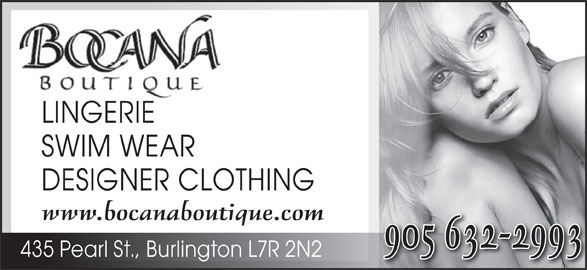 Bocana Boutique (905-632-2993) - Display Ad - LINGERIELINGERIE SWIM WEAR DESIGNER CLOTHING www.bocanaboutique.com 905 632-2993 435 Pearl St., Burlington L7R 2N2