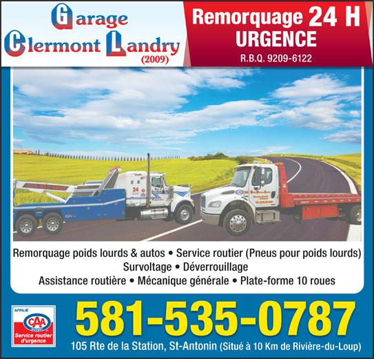 Garage Clermont Landry (2009) (418-867-4601) - Annonce illustrée======= - Remorquage 24 H URGENCE R.B.Q. 9209-6122 Remorquage poids lourds & autos   Service routier (Pneus pour poids lourds) Survoltage   Déverrouillage Assistance routière   Mécanique générale   Plate-forme 10 roues 581-535-0787 105 Rte de la Station, St-Antonin (Situé à 10 Km de Rivière-du-Loup)
