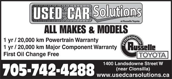 Russelle Toyota (705-742-4288) - Display Ad - ALL MAKES & MODELS 1 yr / 20,000 km Powertrain Warranty 1 yr / 20,000 km Major Component Warranty First Oil Change Free 1400 Landsdowne Street W (near Clonsilla) 705-742-4288 www.usedcarsolutions.ca