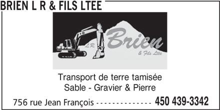 Brien L R & Fils Ltée (450-439-3342) - Annonce illustrée======= - BRIEN L R & FILS LTEE Transport de terre tamisée Sable - Gravier & Pierre 450 439-3342 756 rue Jean François --------------