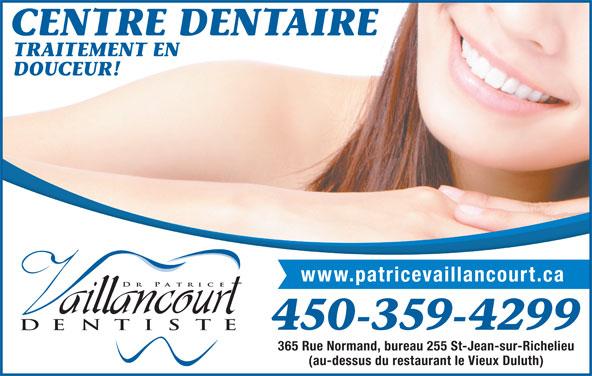 Centre Dentaire Familial Dr Patrice Vaillancourt (450-359-4299) - Annonce illustrée======= - CENTRE DENTAIRE TRAITEMENT EN DOUCEUR! 365 Rue Normand, bureau 255 St-Jean-sur-Richelieu (au-dessus du restaurant le Vieux Duluth) www.patricevaillancourt.ca 450-359-4299