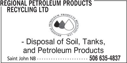 Regional Petroleum Products Recycling Ltd (506-635-4837) - Display Ad - REGIONAL PETROLEUM PRODUCTS RECYCLING LTD - Disposal of Soil, Tanks, and Petroleum Products Saint John NB ---------------------- 506 635-4837