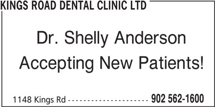 Kings Road Dental Clinic Ltd (902-562-1600) - Display Ad - KINGS ROAD DENTAL CLINIC LTD Dr. Shelly Anderson Accepting New Patients! 902 562-1600 1148 Kings Rd ---------------------