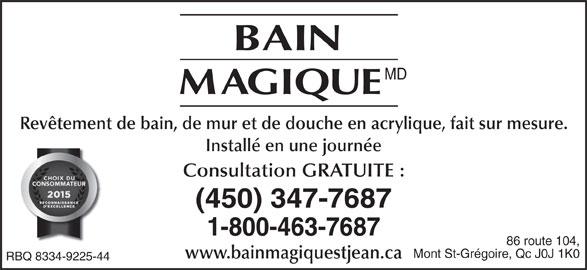 Bain Magique (450-347-7687) - Annonce illustrée======= - MD Revêtement de bain, de mur et de douche en acrylique, fait sur mesure. Installé en une journée Consultation GRATUITE : (450) 347-7687 1-800-463-7687 86 route 104, Mont St-Grégoire, Qc J0J 1K0 www.bainmagiquestjean.ca RBQ 8334-9225-44