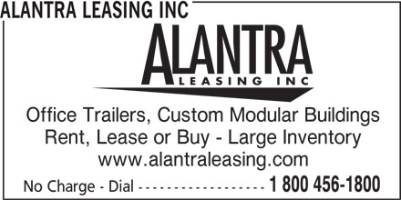 Alantra Leasing Inc (1-800-456-1800) - Display Ad - Office Trailers, Custom Modular Buildings Rent, Lease or Buy - Large Inventory www.alantraleasing.com 1 800 456-1800 No Charge - Dial ------------------ ALANTRA LEASING INC