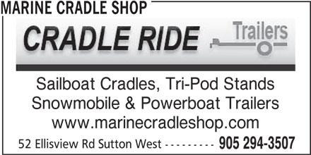 Marine Cradle Shop (905-294-3507) - Display Ad - MARINE CRADLE SHOP Sailboat Cradles, Tri-Pod Stands Snowmobile & Powerboat Trailers www.marinecradleshop.com 52 Ellisview Rd Sutton West --------- 905 294-3507