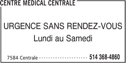 Centre Médical Centrale (514-368-4860) - Annonce illustrée======= - CENTRE MEDICAL CENTRALE URGENCE SANS RENDEZ-VOUS Lundi au Samedi --------------------- 514 368-4860 7584 Centrale