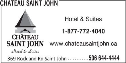 Château Saint John (506-644-4444) - Annonce illustrée======= - CHATEAU SAINT JOHN Hotel & Suites 1-877-772-4040 www.chateausaintjohn.ca SAINT JOHN 506 644-4444 369 Rockland Rd Saint John ---------