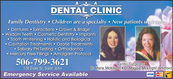 A.A. Dental Clinic (506-634-7212) - Display Ad - Family Dentistry   Children are a specialty   New patients welcometients welcome 506-799-3621 Dr Marie McKnight   Dr Maggie Mcknight-WhitfordDr Marie McKnight   Dr Maggie Mcknight-Whitford 126 Duke St, Saint John Emergency Service Available