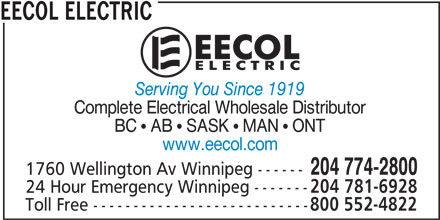 EECOL Electric (204-774-2800) - Display Ad - EECOL ELECTRIC Serving You Since 1919 Complete Electrical Wholesale Distributor BC ! AB ! SASK ! MAN ! ONT www.eecol.com 204 774-2800 1760 Wellington Av Winnipeg ------ 24 Hour Emergency Winnipeg ------- 204 781-6928 Toll Free --------------------------- 800 552-4822 EECOL ELECTRIC Serving You Since 1919 Complete Electrical Wholesale Distributor BC ! AB ! SASK ! MAN ! ONT www.eecol.com 204 774-2800 1760 Wellington Av Winnipeg ------ 24 Hour Emergency Winnipeg ------- 204 781-6928 Toll Free --------------------------- 800 552-4822