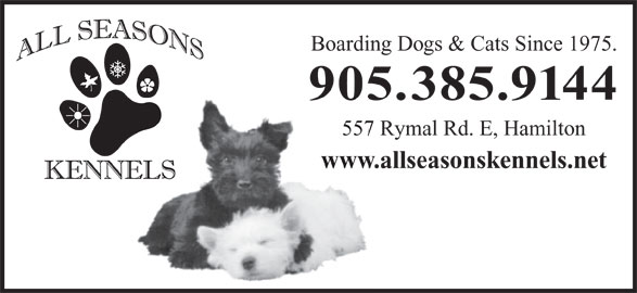 All Seasons Kennels (905-385-9144) - Display Ad - Boarding Dogs & Cats Since 1975. 905.385.9144 557 Rymal Rd. E, Hamilton www.allseasonskennels.net