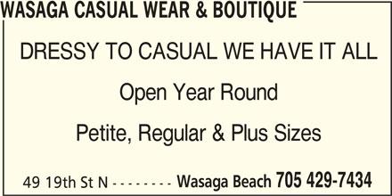 Wasaga Casual Wear & Boutique (705-429-7434) - Display Ad - WASAGA CASUAL WEAR & BOUTIQUE DRESSY TO CASUAL WE HAVE IT ALL Open Year Round Petite, Regular & Plus Sizes Wasaga Beach 705 429-7434 49 19th St N --------