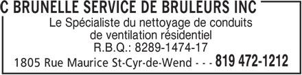 C Brunelle Service De Brûleurs Inc (819-472-1212) - Annonce illustrée======= - C BRUNELLE SERVICE DE BRULEURS INC Le Spécialiste du nettoyage de conduits de ventilation résidentiel R.B.Q.: 8289-1474-17 819 472-1212 1805 Rue Maurice St-Cyr-de-Wend - - -