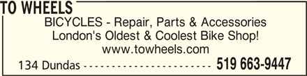 To Wheels (519-663-9447) - Display Ad - www.towheels.com 134 Dundas ----------------------- TO WHEELSTO WHEELS TO WHEELS BICYCLES - Repair, Parts & Accessories London's Oldest & Coolest Bike Shop! 519 663-9447