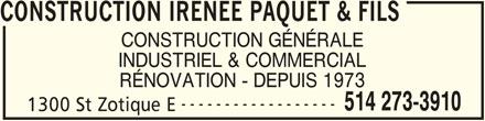 Construction Irenée Paquet & Fils (514-273-3910) - Annonce illustrée======= - CONSTRUCTION IRENEE PAQUET & FILS CONSTRUCTION GÉNÉRALE INDUSTRIEL & COMMERCIAL RÉNOVATION - DEPUIS 1973 ------------------ 514 273-3910 1300 St Zotique E