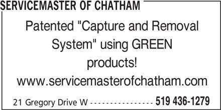 "ServiceMaster Canada (519-436-1279) - Display Ad - SERVICEMASTER OF CHATHAM Patented ""Capture and Removal System"" using GREEN products! www.servicemasterofchatham.com 519 436-1279 21 Gregory Drive W ----------------"