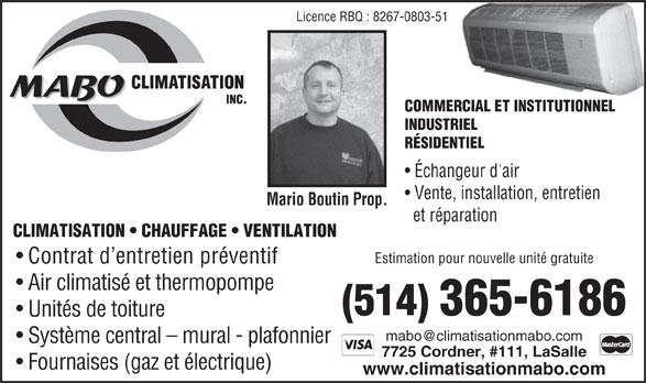 MABO Climatisation Inc (514-365-6186) - Annonce illustrée======= - 7725 Cordner, #111, LaSalle Fournaises (gaz et électrique) www.climatisationmabo.com Licence RBQ : 8267-0803-51 COMMERCIAL ET INSTITUTIONNEL INDUSTRIEL RÉSIDENTIEL Échangeur d'air Vente, installation, entretien Mario Boutin Prop. et réparation CLIMATISATION   CHAUFFAGE   VENTILATION Estimation pour nouvelle unité gratuite Contrat d entretien préventif Air climatisé et thermopompe (514)365-6186 Unités de toiture Système central - mural - plafonnier