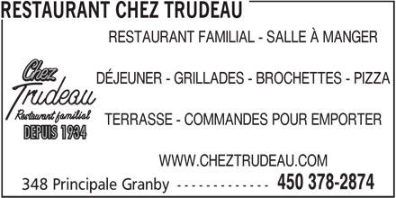 Restaurant Chez Trudeau (450-378-2874) - Annonce illustrée======= - RESTAURANT CHEZ TRUDEAU RESTAURANT FAMILIAL - SALLE À MANGER TERRASSE - COMMANDES POUR EMPORTER WWW.CHEZTRUDEAU.COM 450 378-2874 348 Principale Granby ------------- DÉJEUNER - GRILLADES - BROCHETTES - PIZZA