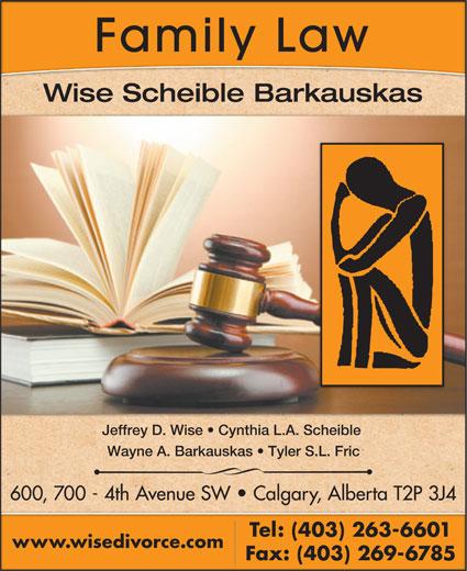 Wise Scheible Barkauskas (403-263-6601) - Display Ad - Family Law Wise Scheible Barkauskas Jeffrey D. Wise   Cynthia L.A. Scheible Wayne A. Barkauskas   Tyler S.L. Fric 600, 700 - 4th Avenue SW   Calgary, Alberta T2P 3J4 Tel: (403) 263-6601 www.wisedivorce.com Fax: (403) 269-6785